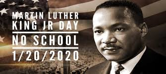 Martin Luther King Jr. Day No School Monday, January 20th, 2020