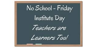 No School on Friday, Teacher Institute Day - Teachers are Learners Too!